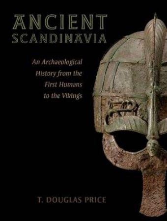 Ancient Scandinavia by T. Douglas Price