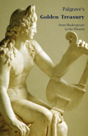 The Golden Treasury by Francis Turner Palgrave & John Press