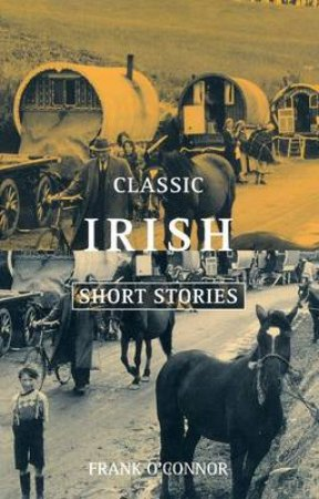 Classic Irish Short Stories by Frank O'Connor