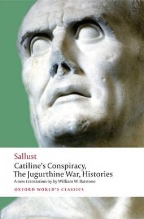 Catiline's Conspiracy, the Jugurthine War, Histories by Sallust & William W. Batstone