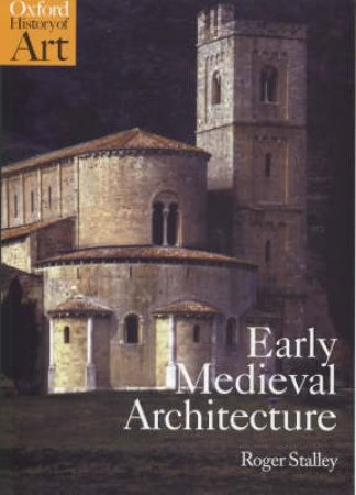 Early Medieval Architecture by Roger A. Stalley