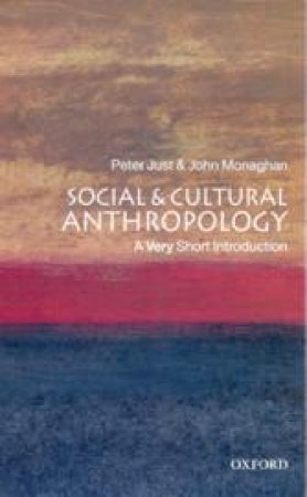 Social and Cultural Anthropology by John Monaghan & Peter Just
