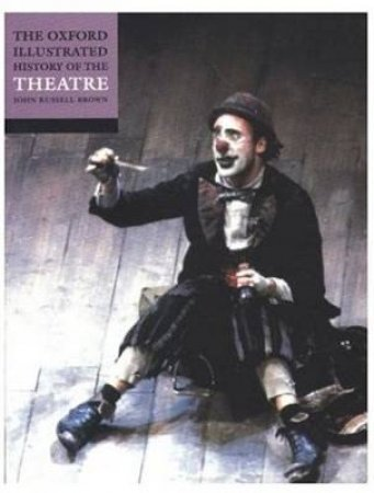 The Oxford Illustrated History of Theatre by John Russell Brown