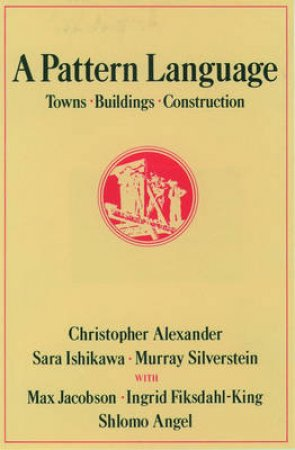 A Pattern Language by Christopher Alexander & Sara Ishikawa & Murray Silverstein