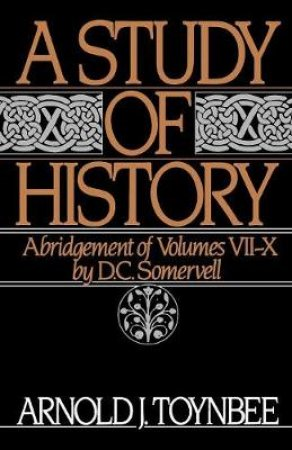 A Study of History by Arnold Joseph Toynbee & D. C. Somervell