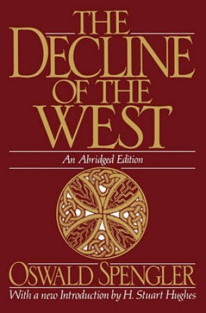 The Decline of the West by Oswald Spengler & Helmut Werner & H. Stuart Hughes & Arthur Helps
