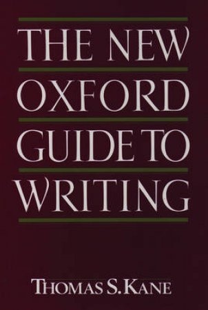 The New Oxford Guide to Writing by Thomas S. Kane