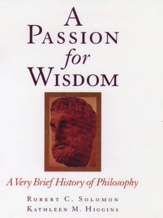 A Passion for Wisdom by Robert C. Solomon & Kathleen M. Higgins