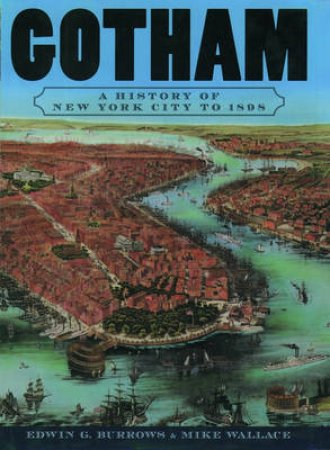 Gotham by Edwin G. Burrows & Mike Wallace