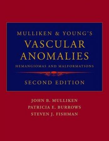 Mulliken & Young's Vascular Anomalies by John B. Mulliken & Patricia E. Burrows & Steven J. Fishman