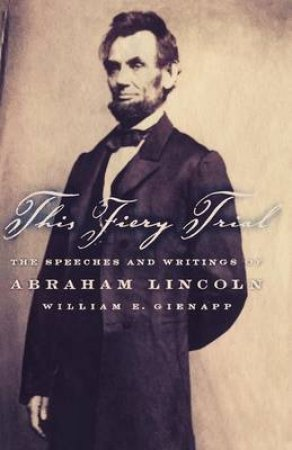 This Fiery Trial by Abraham Lincoln & William E. Gienapp