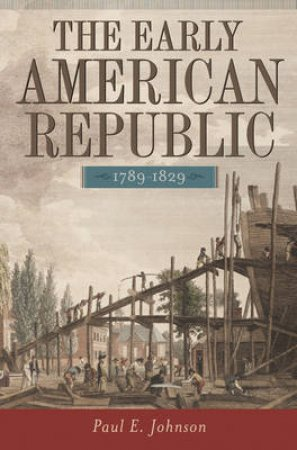 The Early American Republic by Paul E. Johnson