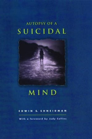 Autopsy of a Suicidal Mind by Edwin S. Shneidman & Judy Collins