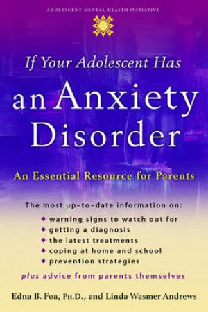 If Your Adolescent Has an Anxiety Disorder by Edna B. Foa & Linda Wasmer Andrews