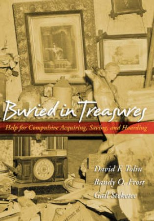Buried in Treasures by David F. Tolin & Randy O. Frost & Gail Steketee