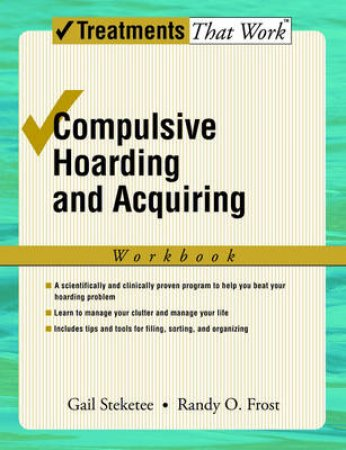 Compulsive Hoarding and Acquiring by Gail Steketee & Randy O. Frost
