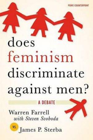 Does Feminism Discriminate Against Men? by Warren Farrell & Steven Svoboda & James P. Sterba