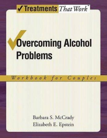 Overcoming Alcohol Problems by Barbara S. McCrady & Elizabeth E. Epstein