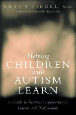 Helping Children With Autism Learn by Bryna Siegel