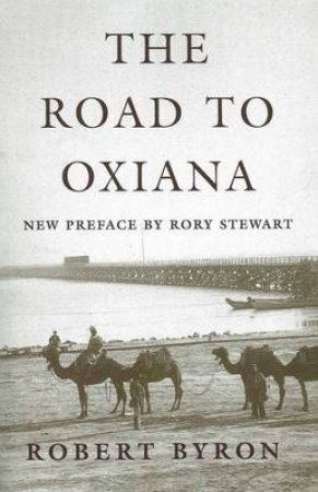 The Road to Oxiana by Robert Byron & Rory Stewart & Paul Fussell