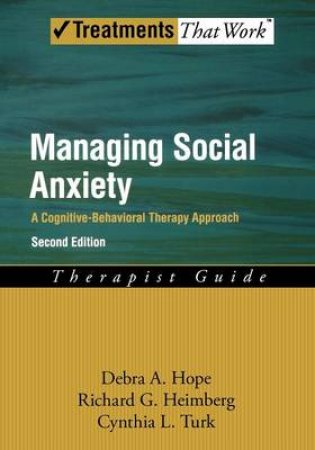 Managing Social Anxiety by Debra A. Hope & Richard G. Heimberg & Cynthia L. Turk