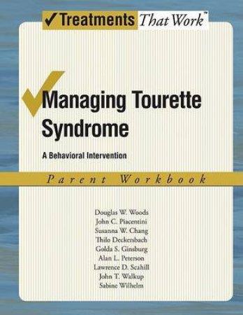 Managing Tourette Syndrome by Douglas W. Woods & John C. Piacentini & Susanna W. Chang & Thilo Deckersbach & Golda S. Ginsburg