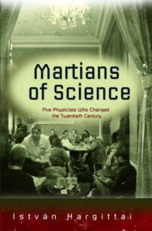 The Martians of Science by Istvan Hargittai