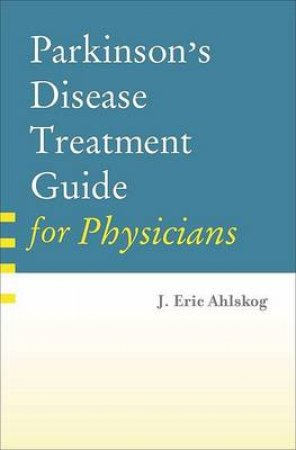Parkinson's Disease Treatment Guide for Physicians by J. Eric Ahlskog