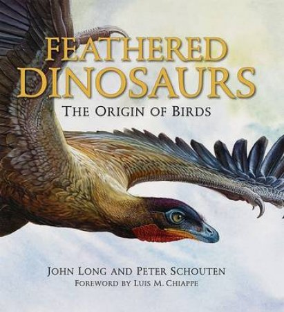 Feathered Dinosaurs by John Long