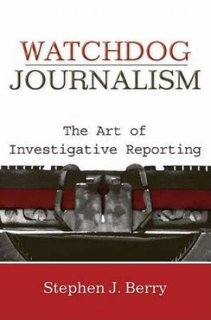 Watchdog Journalism by Stephen J. Berry