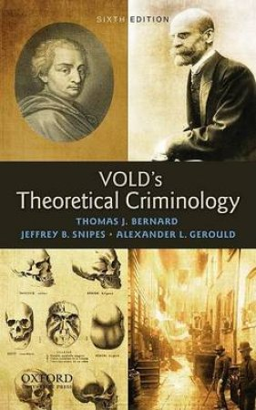 Vold's Theoretical Criminology by Thomas J. Bernard & Jeffrey B. Snipes & Alexander L. Gerould