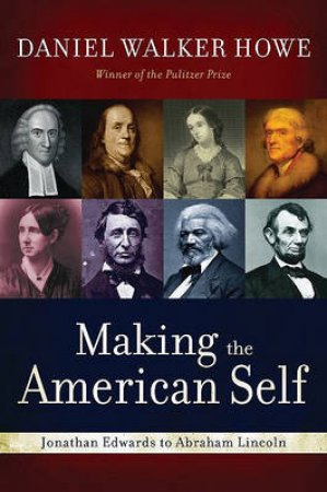 Making the American Self by Daniel Walker Howe