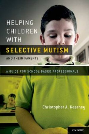 Helping Children With Selective Mutism and Their Parents by Christopher A. Kearney