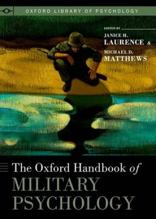 The Oxford Handbook of Military Psychology by Janice H. Laurence & Michael D. Matthews