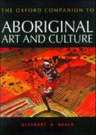 The Oxford Companion to Aboriginal Art and Culture by Sylvia Kleinert & Margo Neale & Robyne Bancroft