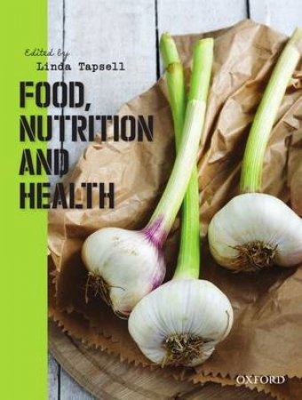 Food, Nutrition and Health by Linda Tapsell
