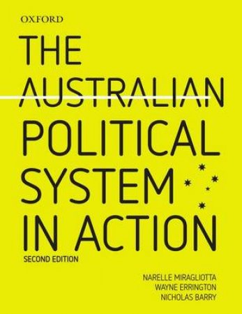 The Australian Political System in Action by Narelle Miragliotta & Wayne Errington & Nicholas Barry