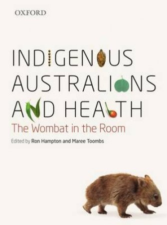 Indigenous Australians and Health by Ronald Hampton & Maree Toombs