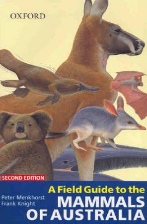 A Field Guide To The Mammals Of Australia by Peter Menkhorst & Frank Knight