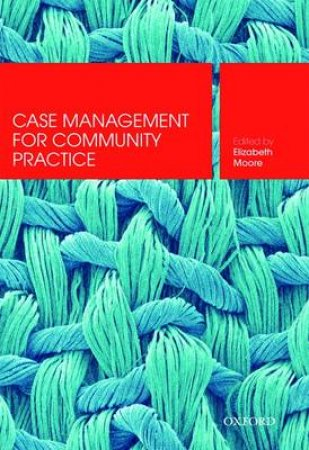 Case Management for Community Practice by Elizabeth Moore