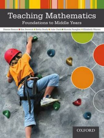Teaching Mathematics by Dianne Siemon & Kim Beswick & Kathy Brady & Julie Clark & Rhonda Faragher