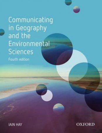 Communicating in Geography and the Environmental Sciences by Iain Hay