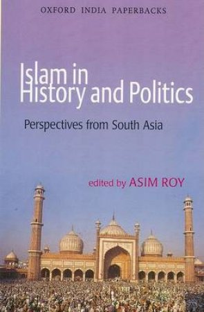 Islam in History and Politics by Asim Roy