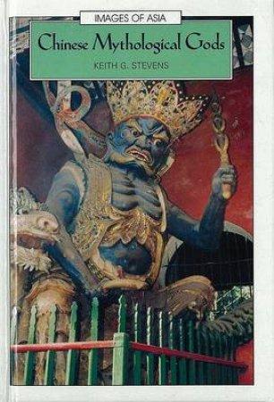 Chinese Mythological Gods by Keith G. Stevens