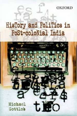 History and Politics in Post-Colonial India by Michael Gottlob