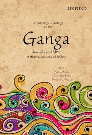 An Anthology of Writings on the Ganga by Assa Doron & Richard Barz & Barbara Nelson