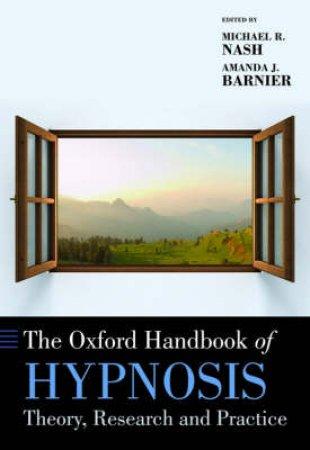 The Oxford Handbook of Hypnosis by Michael R. Nash & Amanda J. Barnier