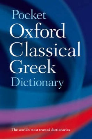 The Pocket Oxford Classical Greek Dictionary by James Morwood & John Taylor