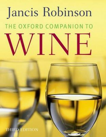 The Oxford Companion to Wine by Jancis Robinson & Julia Harding