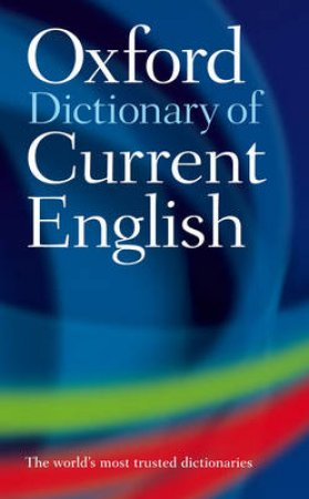 Oxford Dictionary of Current English by Catherine Soanes & Sara Hawker & Julia Elliott